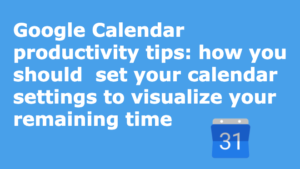 uxcrepe_Google-Calendar-productivity-tips-how-you-should-set-your-calendar-settings-to-visualize-your-remaining-time
